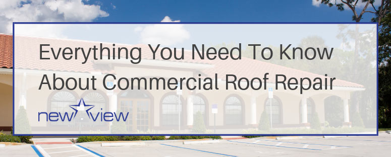 Everything You Need To Know About Commercial Roof Repairs - Burton Hughes-New View Roofing