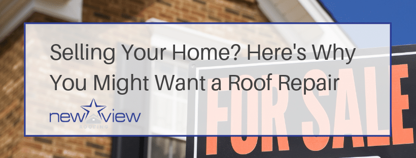 Roof Repairs Before Selling Your Home - New View Roofing