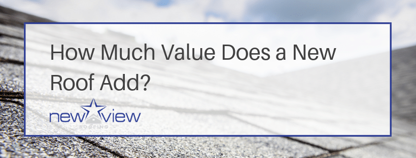 How Much Value Does a New Roof- New View Roofing